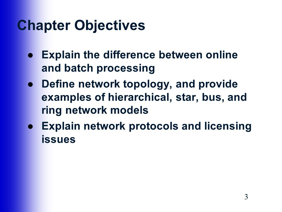 33 Chapter Objectives ●Explain the difference between online and batch processing ●Define network topology, and provide examples of hierarchical, star