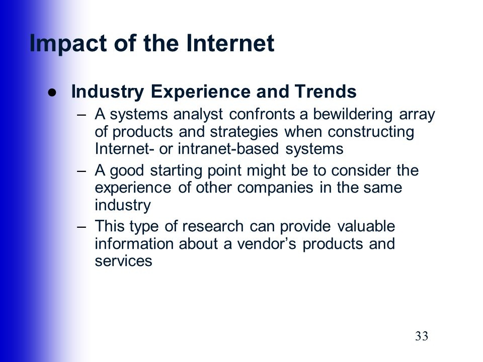 33 Impact of the Internet ●Industry Experience and Trends –A systems analyst confronts a bewildering array of products and strategies when constructin