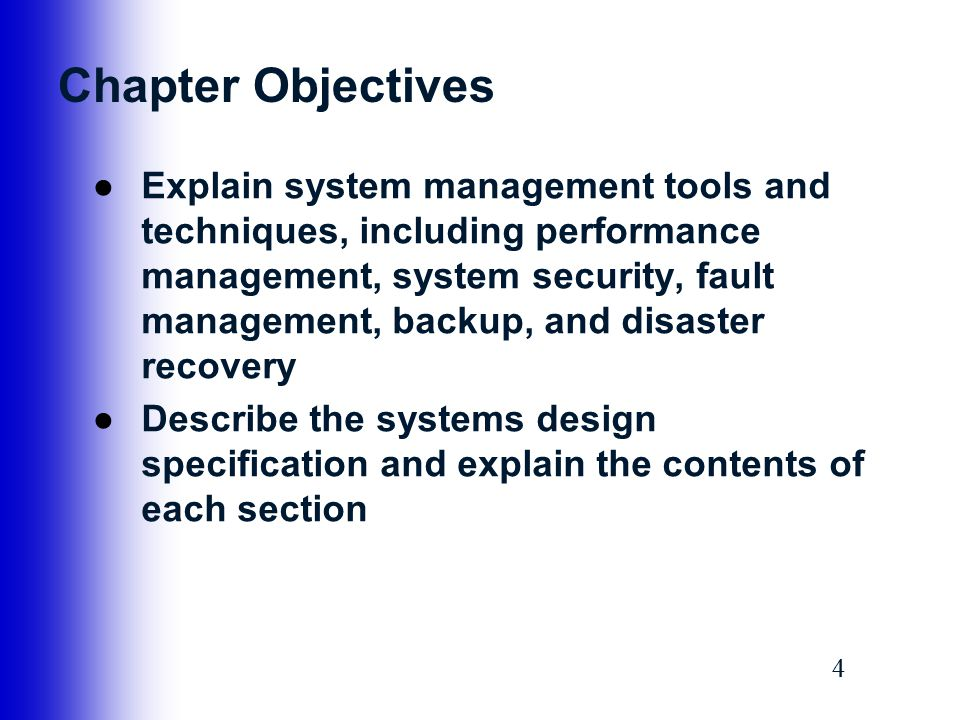44 Chapter Objectives ●Explain system management tools and techniques, including performance management, system security, fault management, backup, an