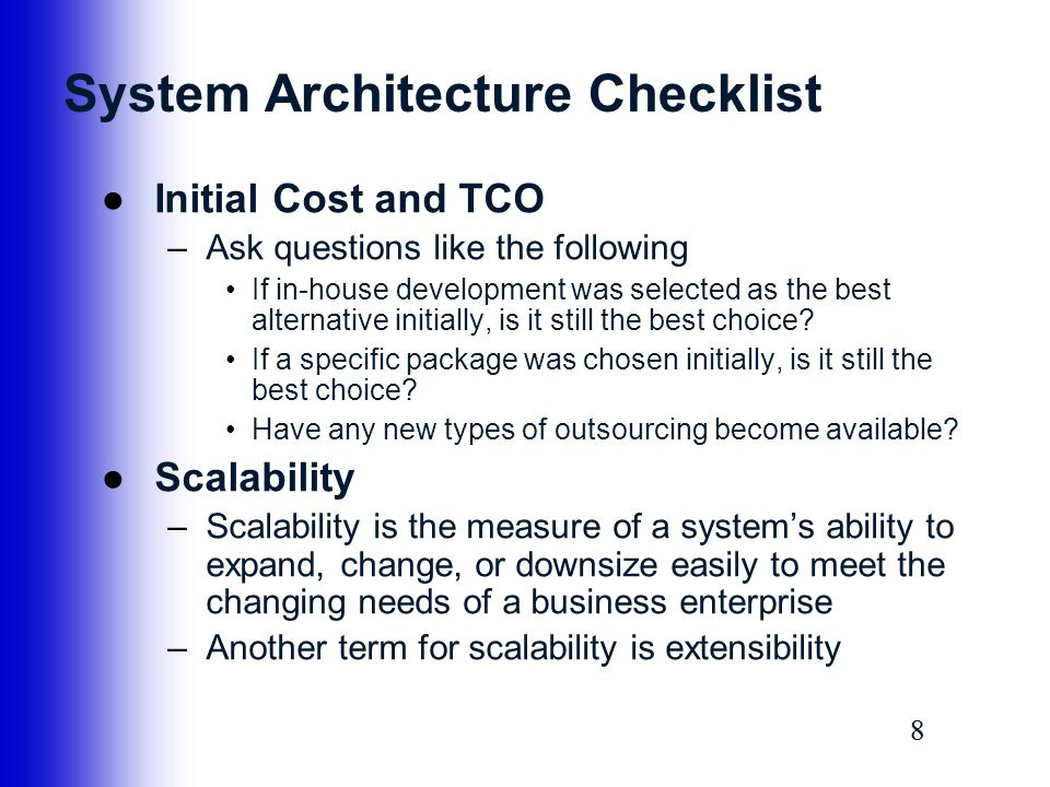 88 System Architecture Checklist ●Initial Cost and TCO –Ask questions like the following If in-house development was selected as the best alternative