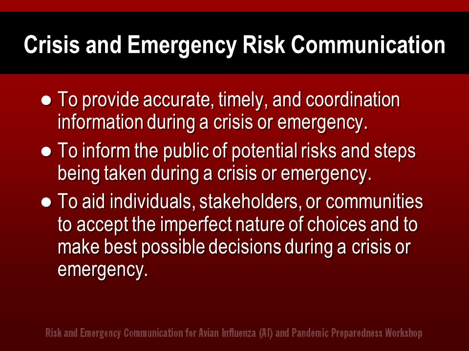 Crisis and Emergency Risk Communication To provide accurate, timely, and coordination information during a crisis or emergency.