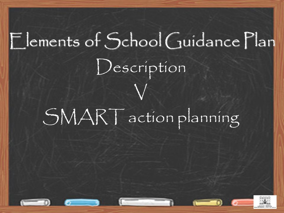 Elements of School Guidance Plan Description V SMART action planning