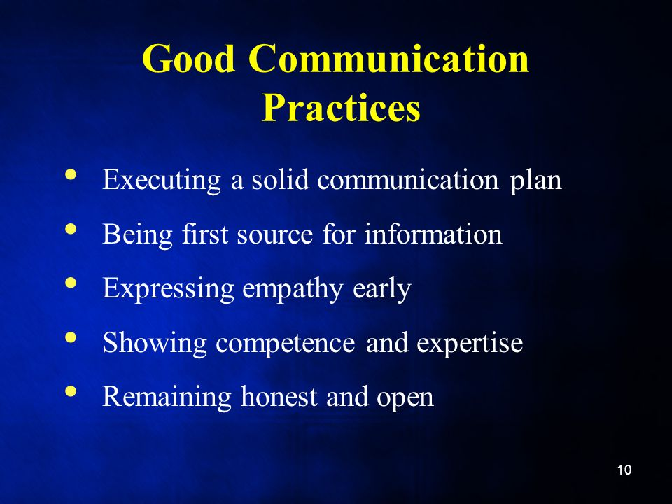 Good Communication Practices Executing a solid communication plan Being first source for information Expressing empathy early Showing competence and expertise Remaining honest and open 10