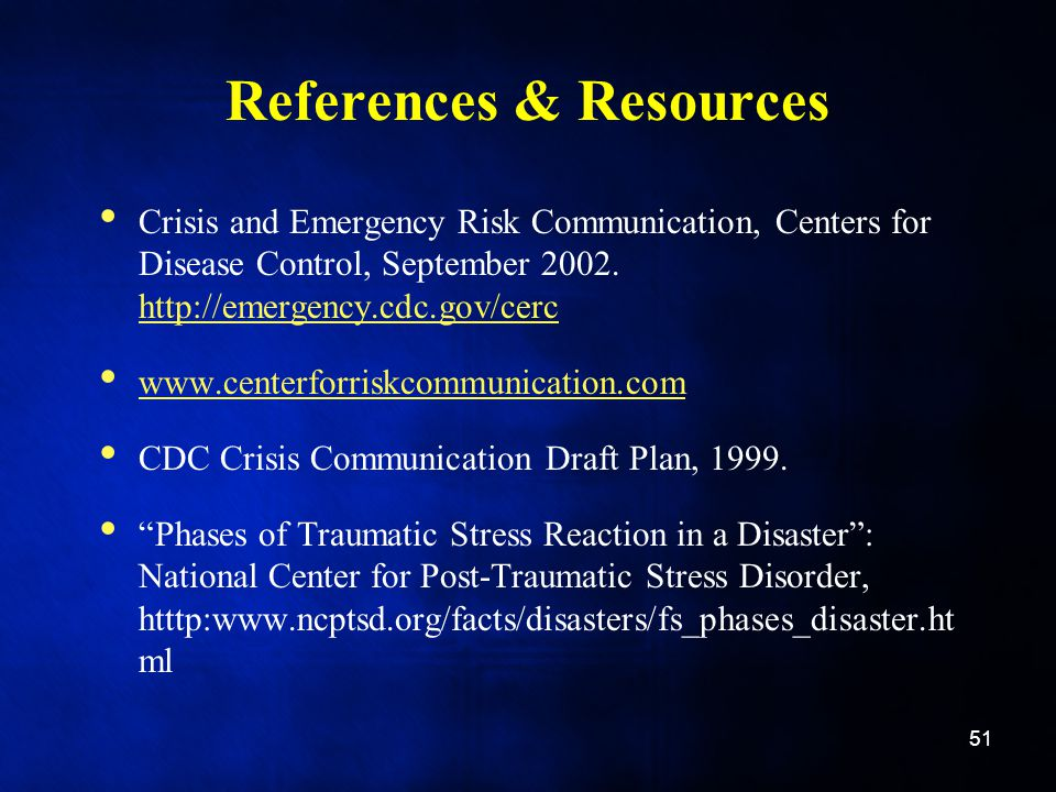 References & Resources Crisis and Emergency Risk Communication, Centers for Disease Control, September 2002.