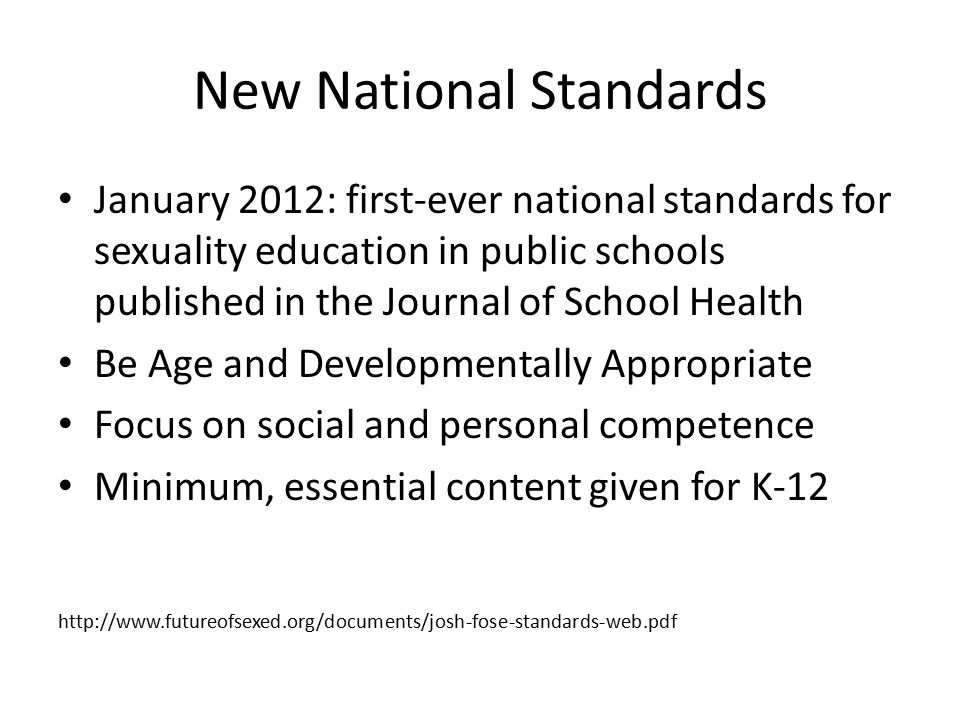 New National Standards January 2012: first-ever national standards for sexuality education in public schools published in the Journal of School Health