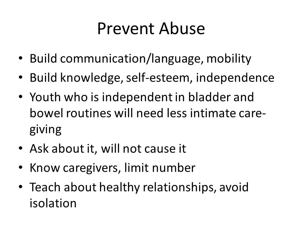 Prevent Abuse Build communication/language, mobility Build knowledge, self-esteem, independence Youth who is independent in bladder and bowel routines