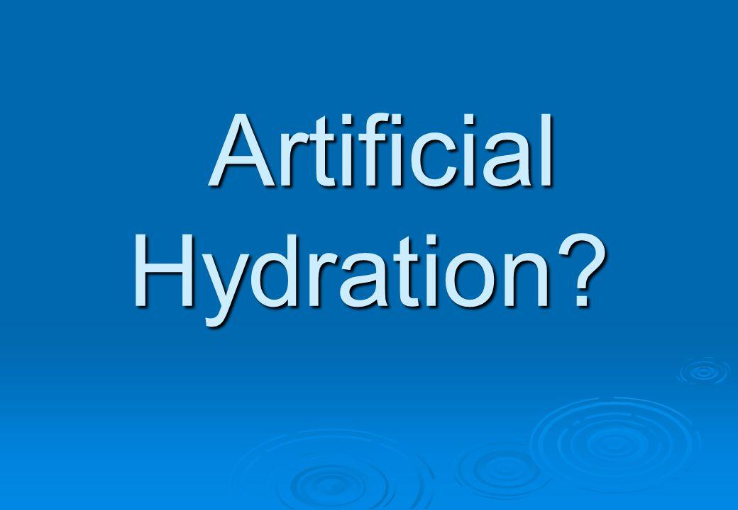 Artificial Hydration? Artificial Hydration?