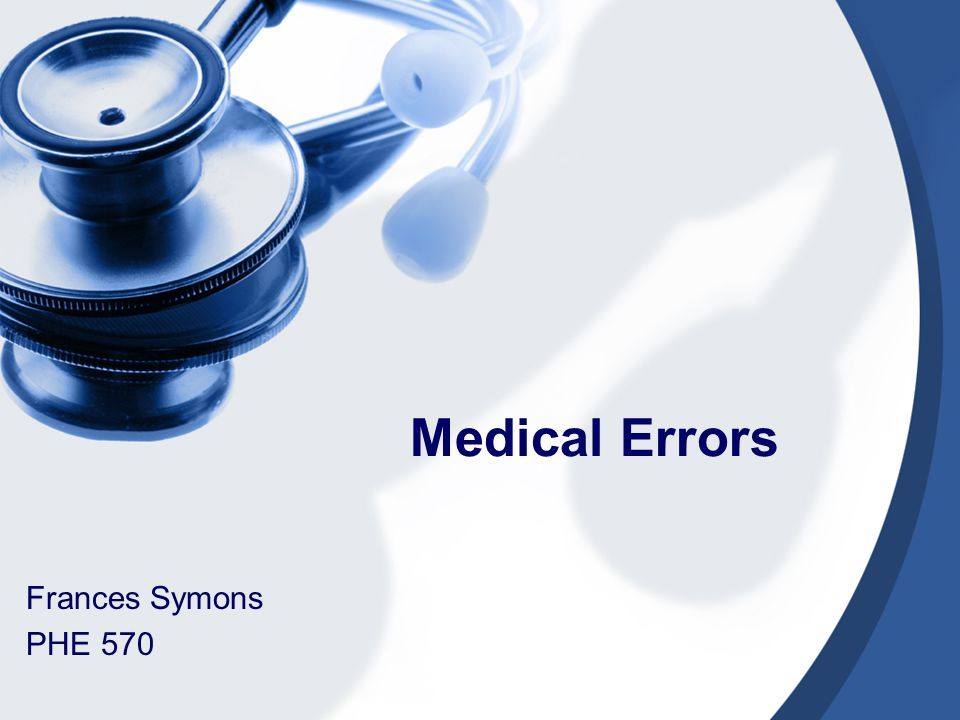 Medical Errors Frances Symons PHE 570