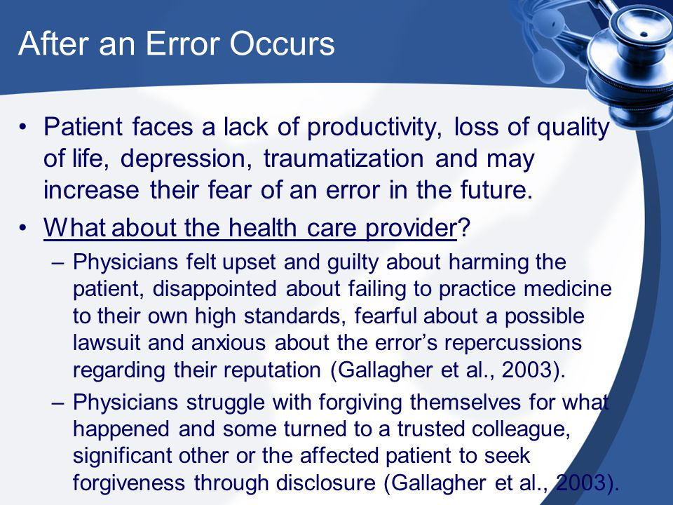 After an Error Occurs Patient faces a lack of productivity, loss of quality of life, depression, traumatization and may increase their fear of an error in the future.