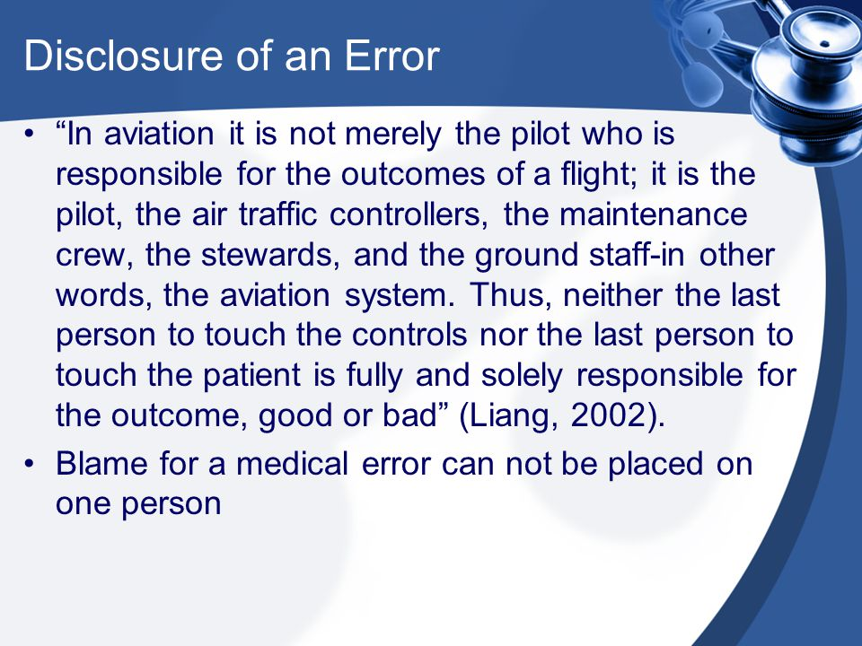 Disclosure of an Error In aviation it is not merely the pilot who is responsible for the outcomes of a flight; it is the pilot, the air traffic controllers, the maintenance crew, the stewards, and the ground staff-in other words, the aviation system.