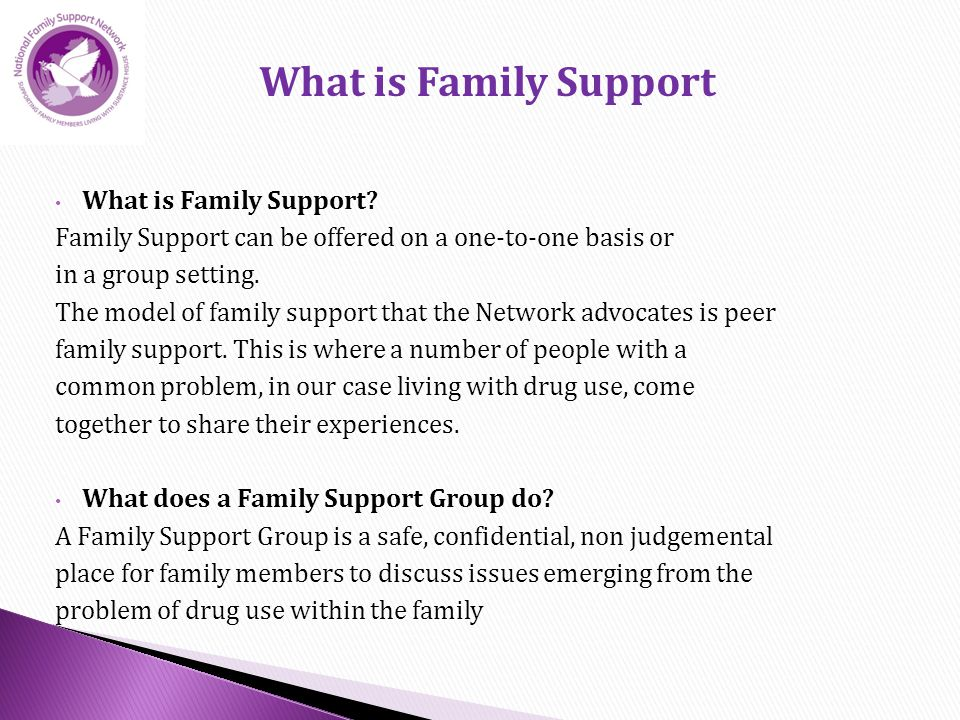 What is Family Support. Family Support can be offered on a one-to-one basis or in a group setting.