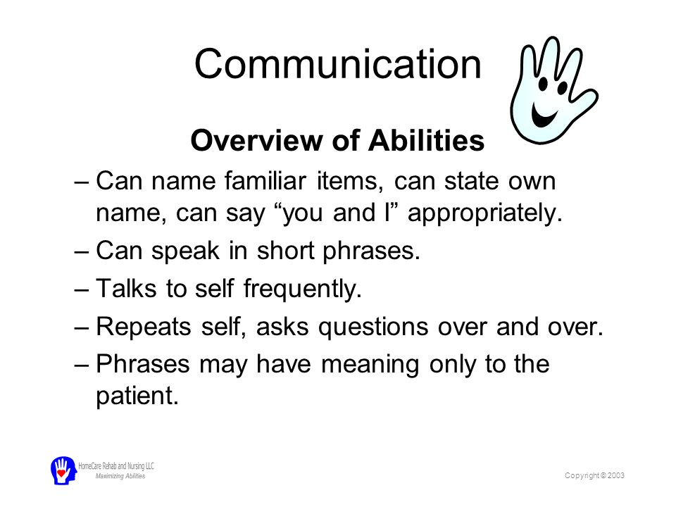 """Communication Overview of Abilities –Can name familiar items, can state own name, can say """"you and I"""" appropriately. –Can speak in short phrases. –Tal"""