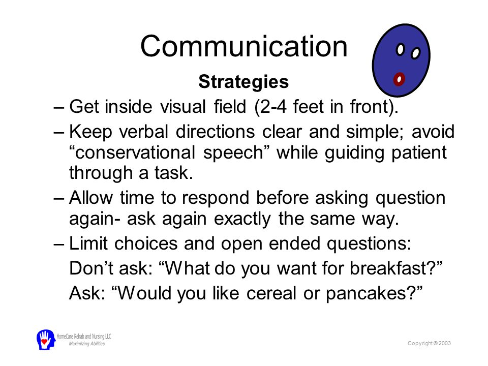 """Communication Strategies –Get inside visual field (2-4 feet in front). –Keep verbal directions clear and simple; avoid """"conservational speech"""" while g"""