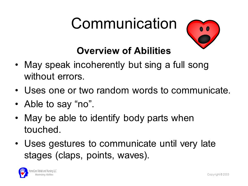 Communication Overview of Abilities May speak incoherently but sing a full song without errors. Uses one or two random words to communicate. Able to s
