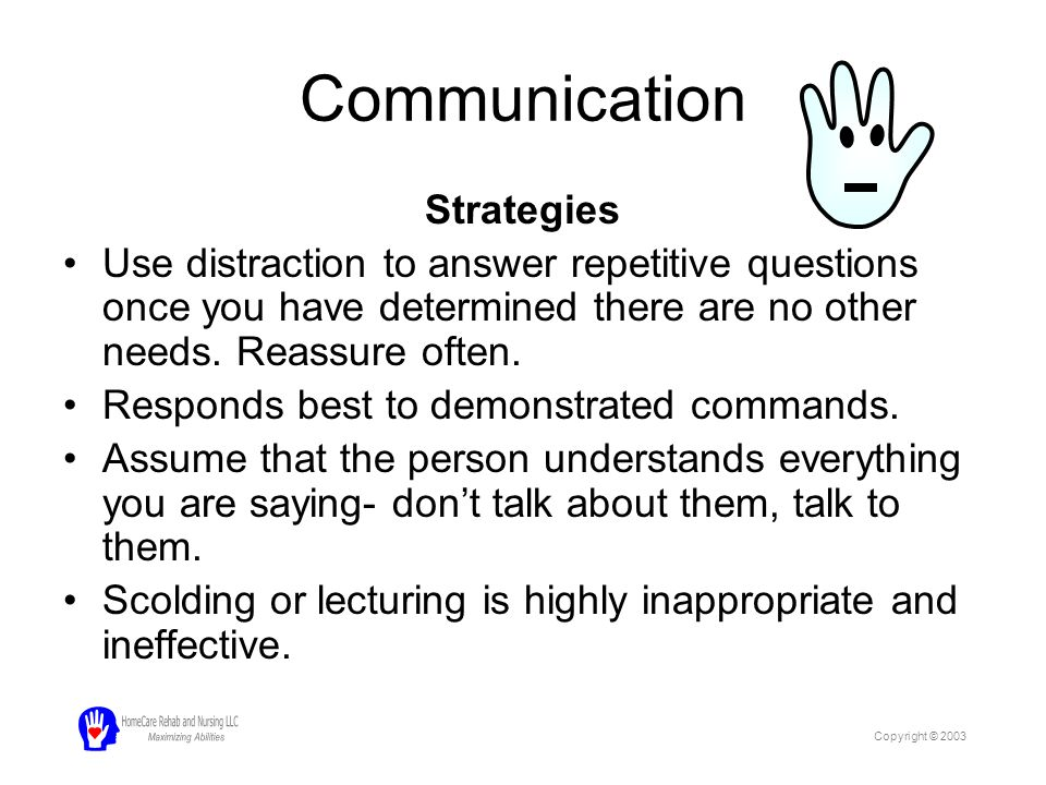 Communication Strategies Get in visual field before speaking or touching (14 inches in front).