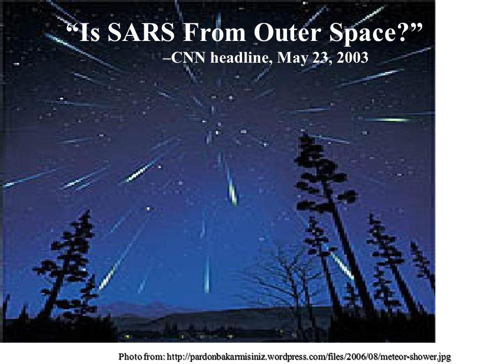 Photo from: http://pardonbakarmisiniz.wordpress.com/files/2006/08/meteor-shower.jpg Is SARS From Outer Space –CNN headline, May 23, 2003