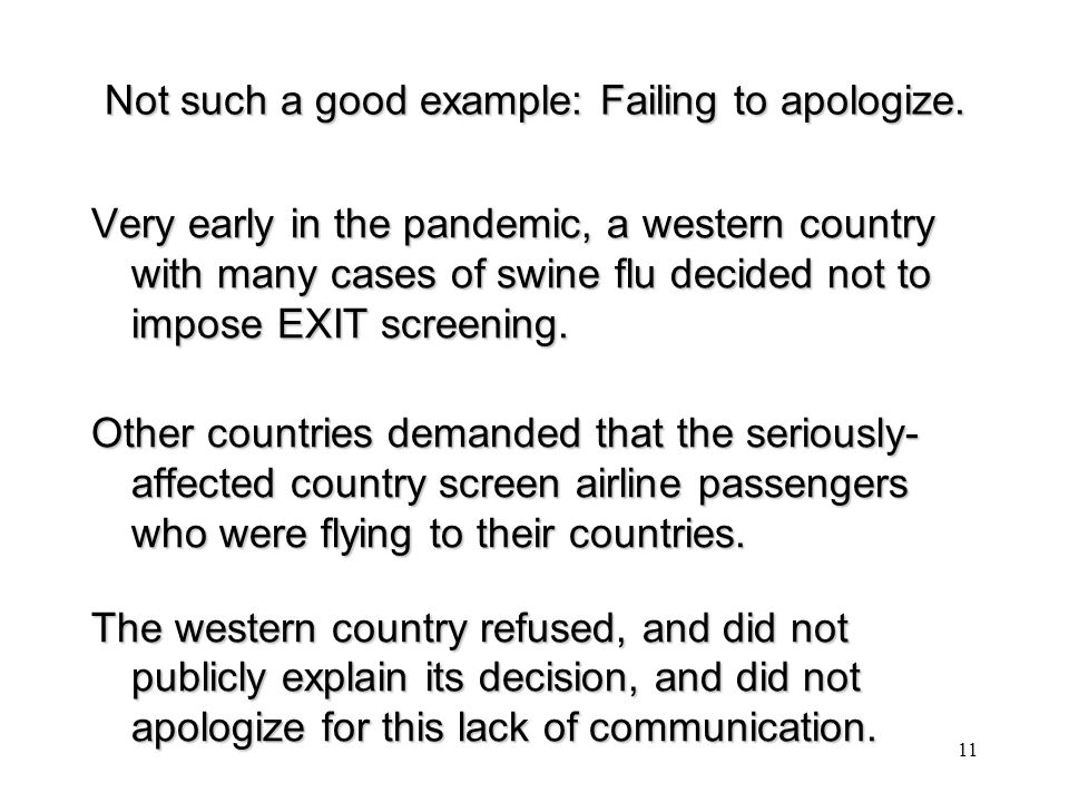Not such a good example: Failing to apologize. Very early in the pandemic, a western country with many cases of swine flu decided not to impose EXIT s