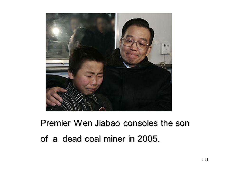 Premier Wen Jiabao consoles the son of a dead coal miner in 2005. Premier Wen Jiabao consoles the son of a dead coal miner in 2005. 131