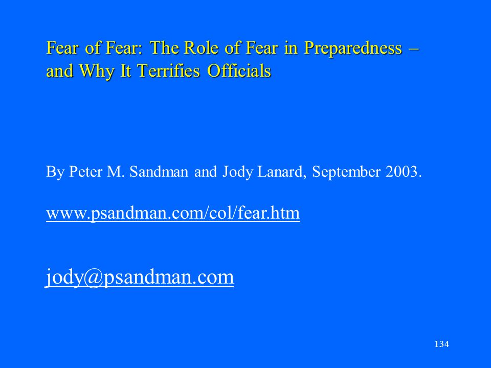 Fear of Fear: The Role of Fear in Preparedness – and Why It Terrifies Officials 134 By Peter M. Sandman and Jody Lanard, September 2003. www.psandman.