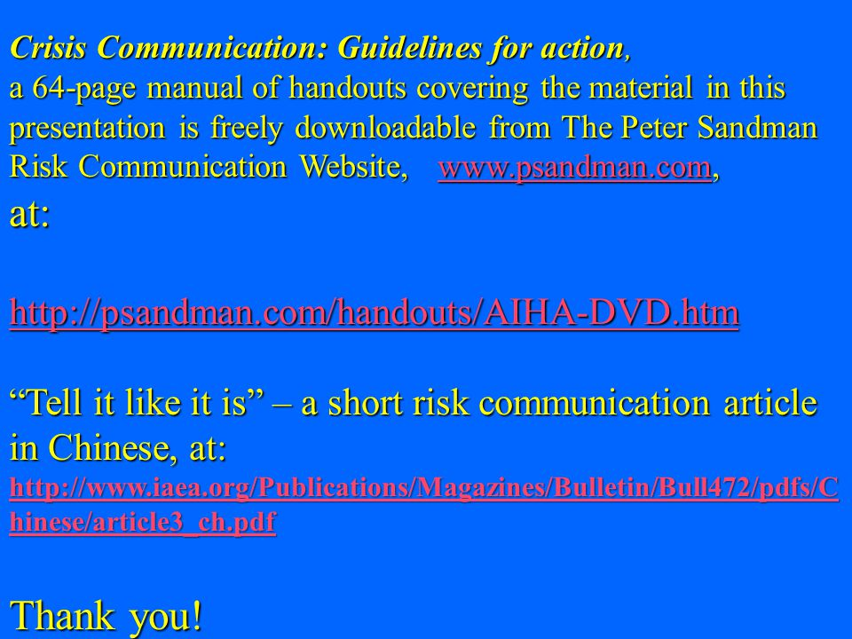 Crisis Communication: Guidelines for action, a 64-page manual of handouts covering the material in this presentation is freely downloadable from The P