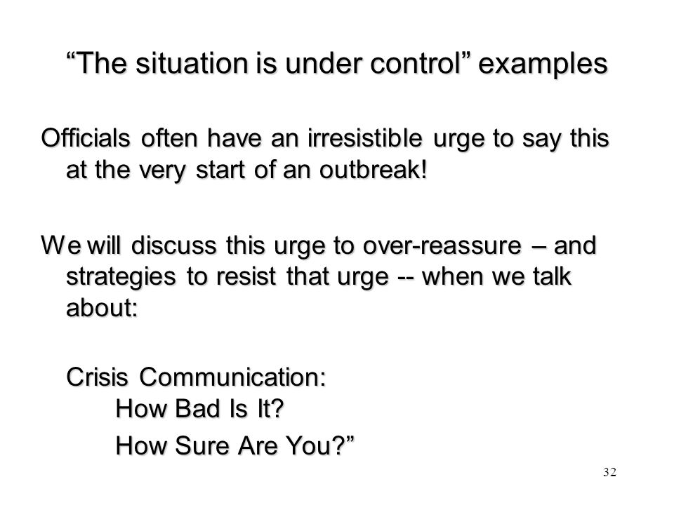 """""""The situation is under control"""" examples Officials often have an irresistible urge to say this at the very start of an outbreak! We will discuss this"""