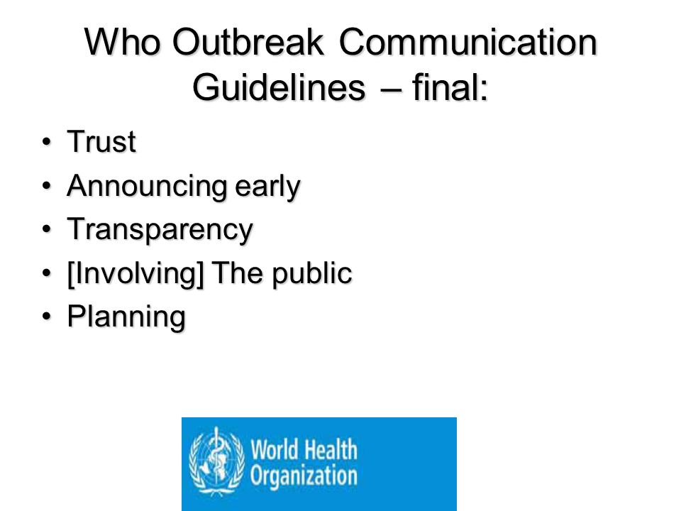 Who Outbreak Communication Guidelines – final: TrustTrust Announcing earlyAnnouncing early TransparencyTransparency [Involving] The public[Involving]
