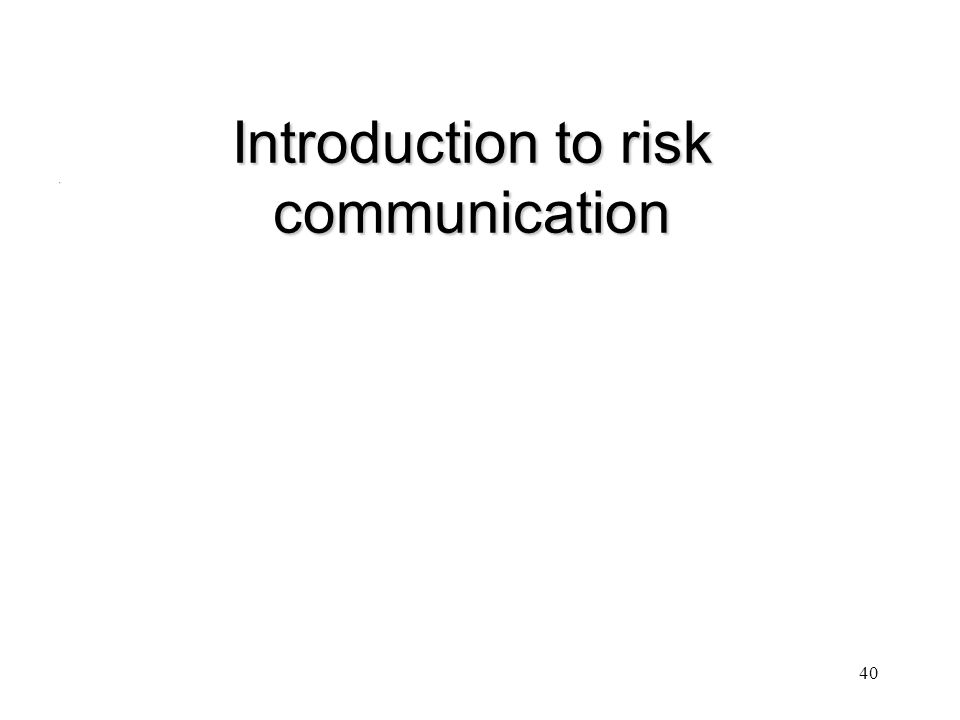 Introduction to risk communication. 40