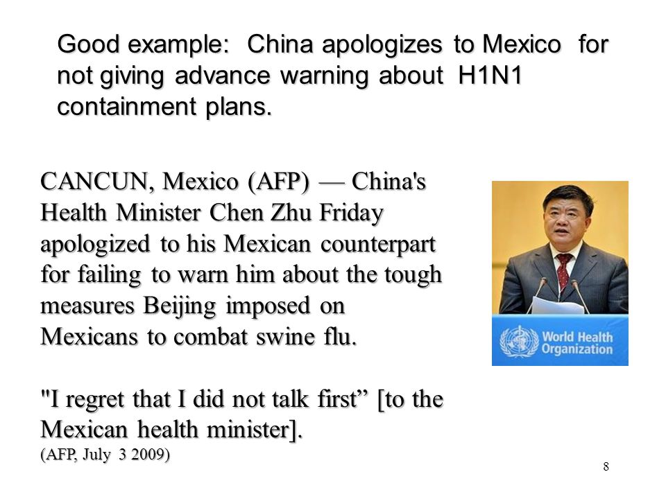 Good example: China apologizes to Mexico for not giving advance warning about H1N1 containment plans. 8 CANCUN, Mexico (AFP) — China's Health Minister