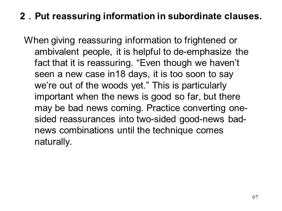 2 . 2 . Put reassuring information in subordinate clauses.