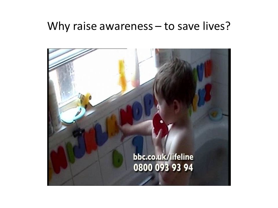 Why raise awareness – to save lives?