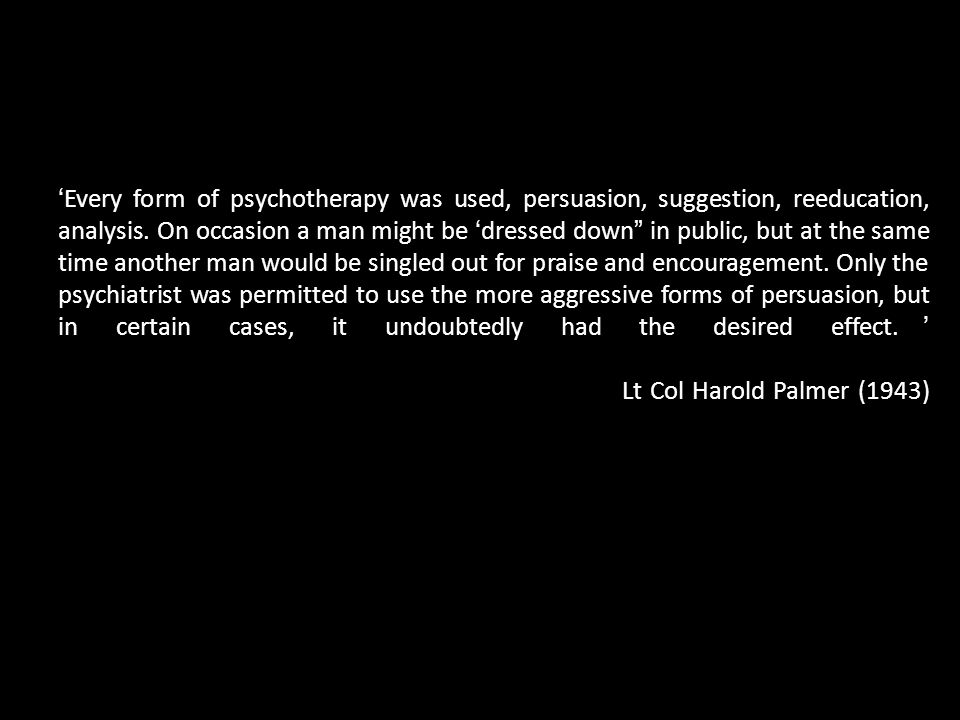 'Every form of psychotherapy was used, persuasion, suggestion, reeducation, analysis.