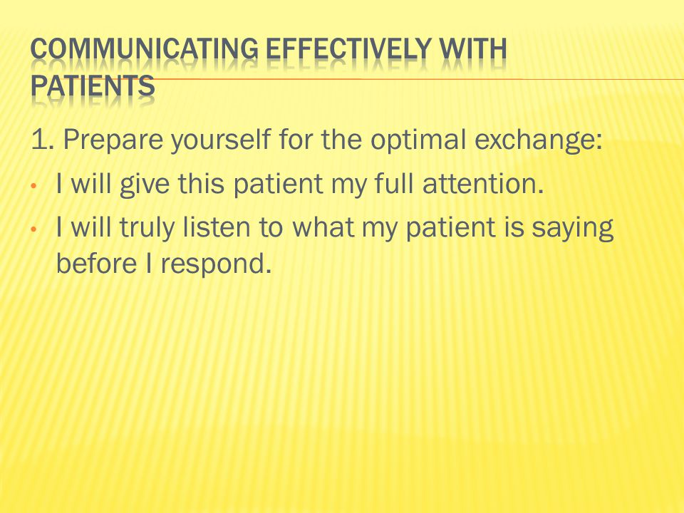 1. Prepare yourself for the optimal exchange: I will give this patient my full attention.