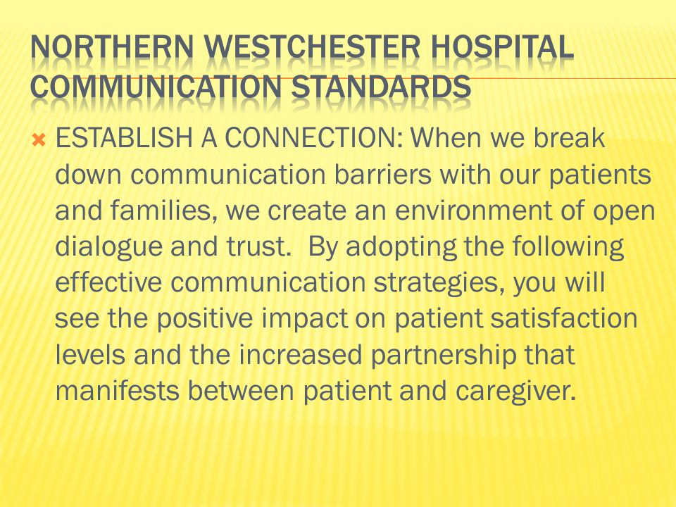  ESTABLISH A CONNECTION: When we break down communication barriers with our patients and families, we create an environment of open dialogue and trust.