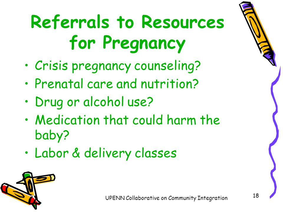 UPENN Collaborative on Community Integration 18 Referrals to Resources for Pregnancy Crisis pregnancy counseling.