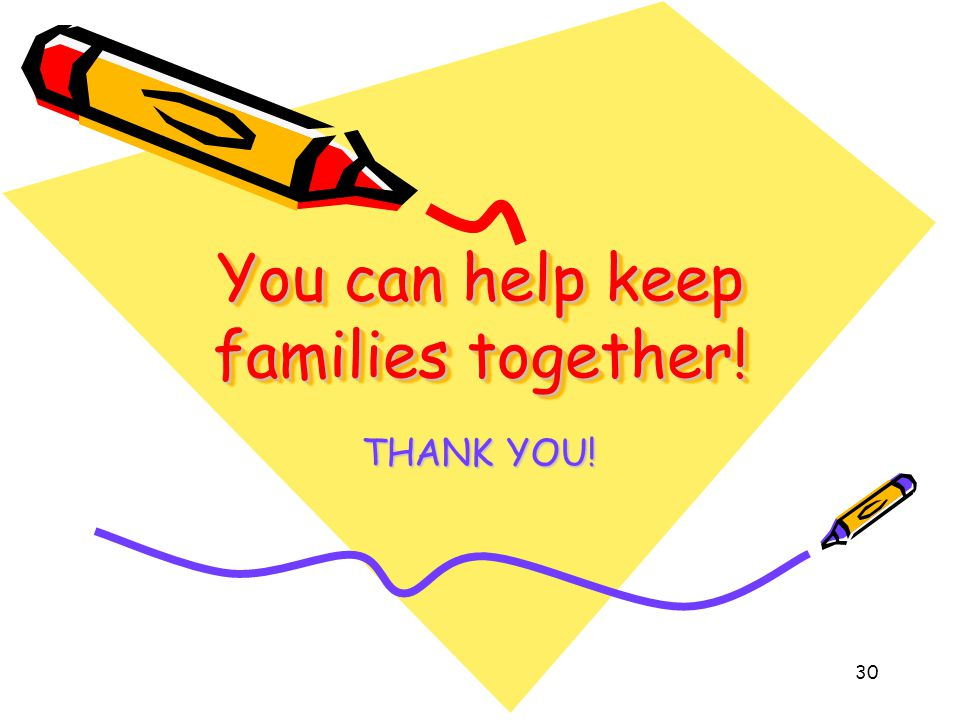 30 You can help keep families together! THANK YOU!