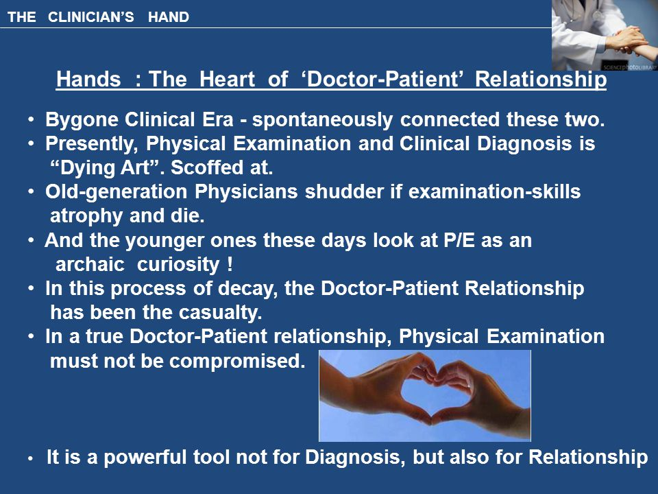 THE CLINICIAN'S HAND Hands : The Heart of 'Doctor-Patient' Relationship Bygone Clinical Era - spontaneously connected these two.