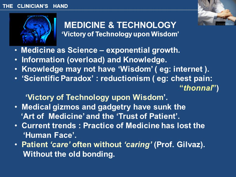 THE CLINICIAN'S HAND MEDICINE & TECHNOLOGY 'Victory of Technology upon Wisdom' Medicine as Science – exponential growth.
