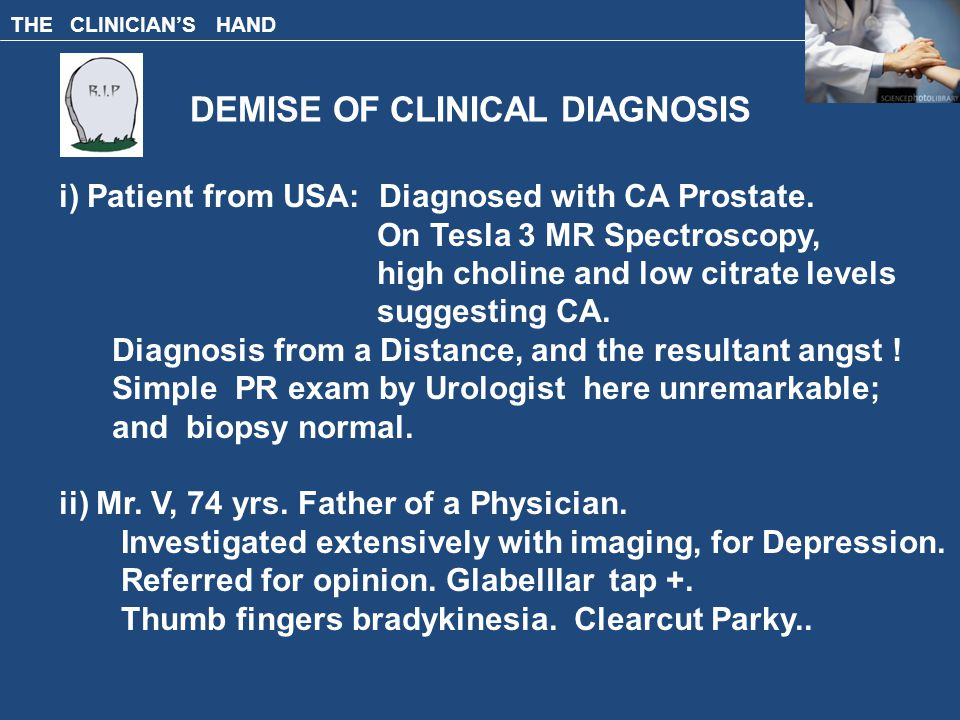 THE CLINICIAN'S HAND DEMISE OF CLINICAL DIAGNOSIS i) Patient from USA: Diagnosed with CA Prostate.