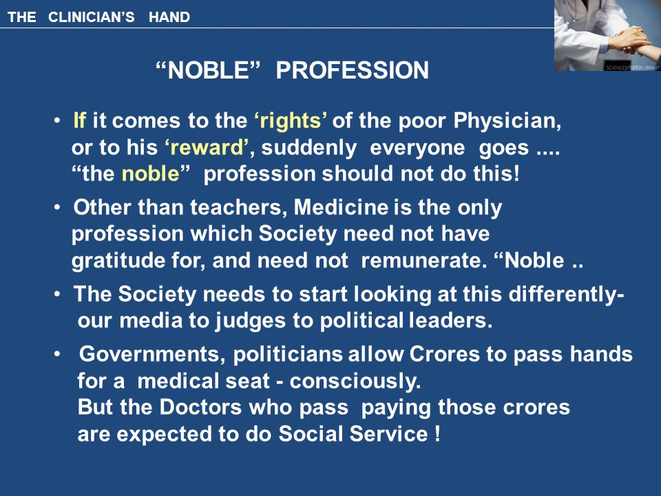 THE CLINICIAN'S HAND NOBLE PROFESSION If it comes to the 'rights' of the poor Physician, or to his 'reward', suddenly everyone goes....