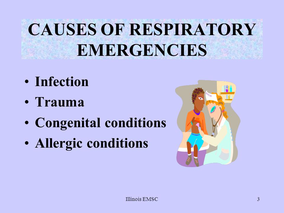 Illinois EMSC3 CAUSES OF RESPIRATORY EMERGENCIES Infection Trauma Congenital conditions Allergic conditions