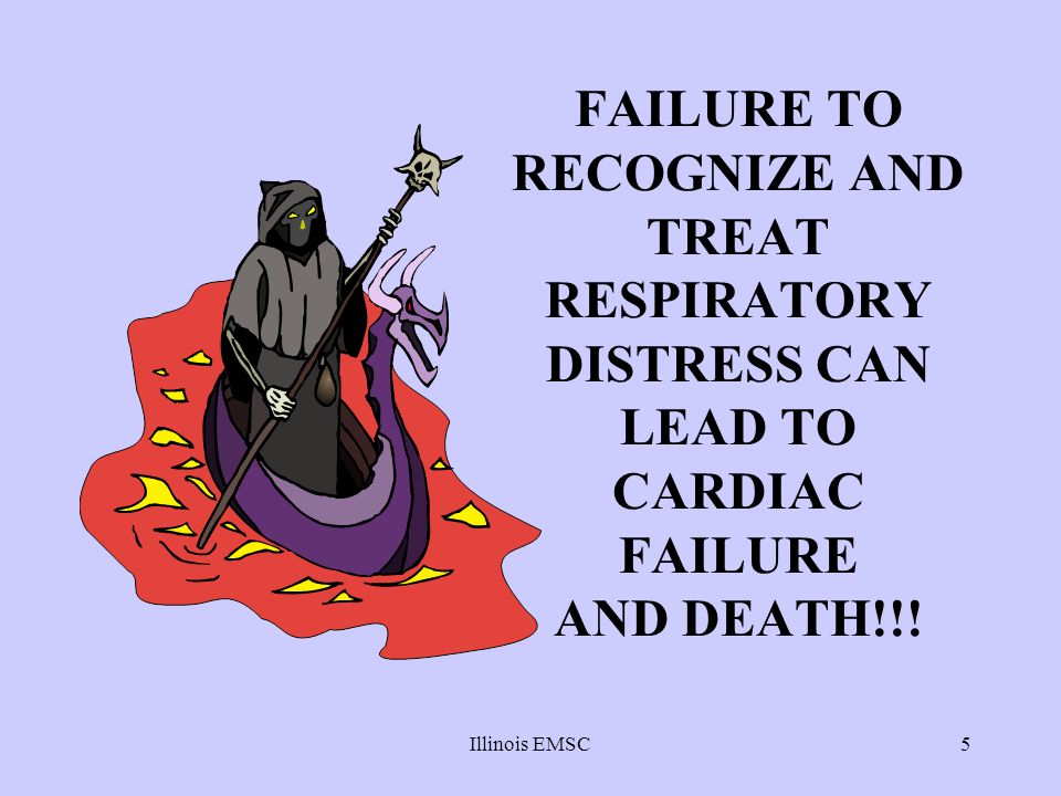 Illinois EMSC5 FAILURE TO RECOGNIZE AND TREAT RESPIRATORY DISTRESS CAN LEAD TO CARDIAC FAILURE AND DEATH!!!