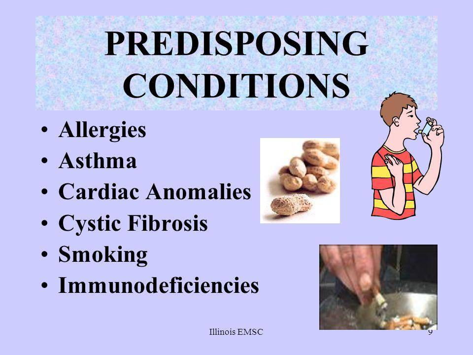 9 PREDISPOSING CONDITIONS Allergies Asthma Cardiac Anomalies Cystic Fibrosis Smoking Immunodeficiencies