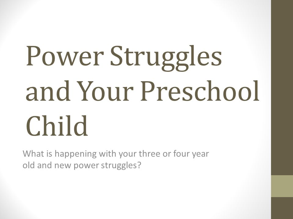 Power Struggles and Your Preschool Child What is happening with your three or four year old and new power struggles?
