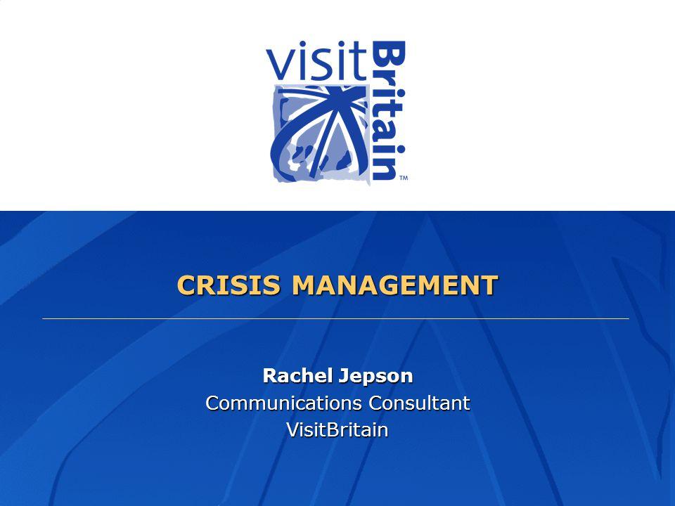 CRISIS MANAGEMENT Rachel Jepson Communications Consultant VisitBritain