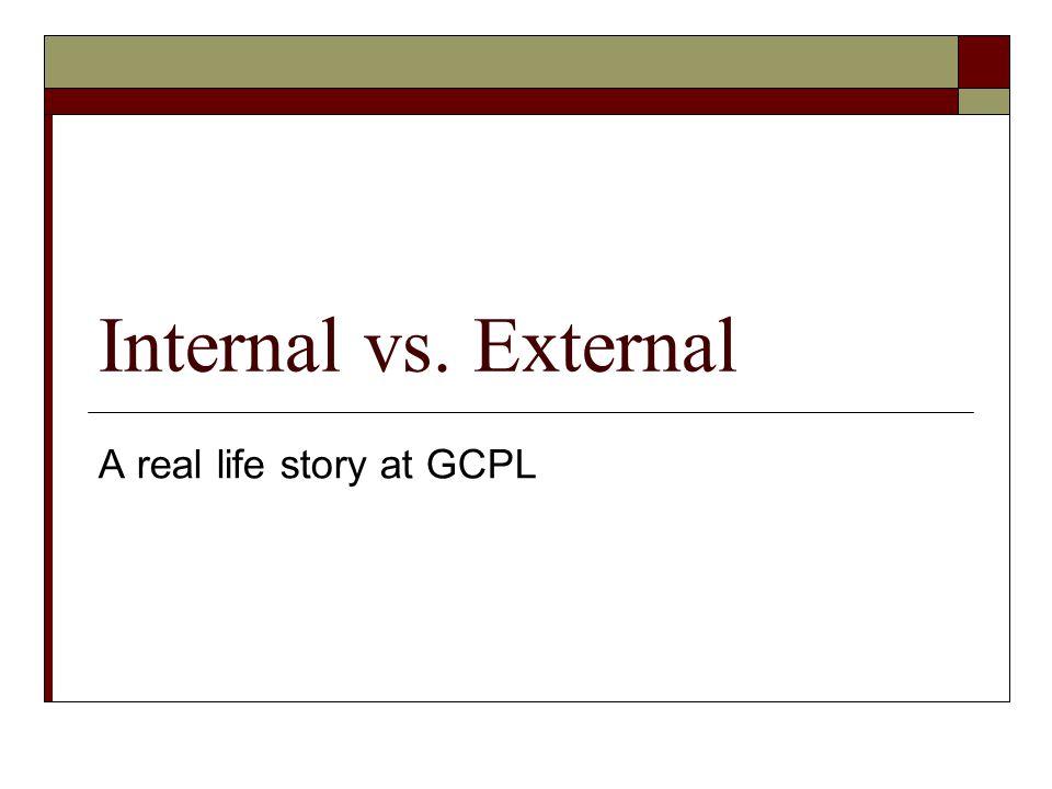 Internal vs. External A real life story at GCPL