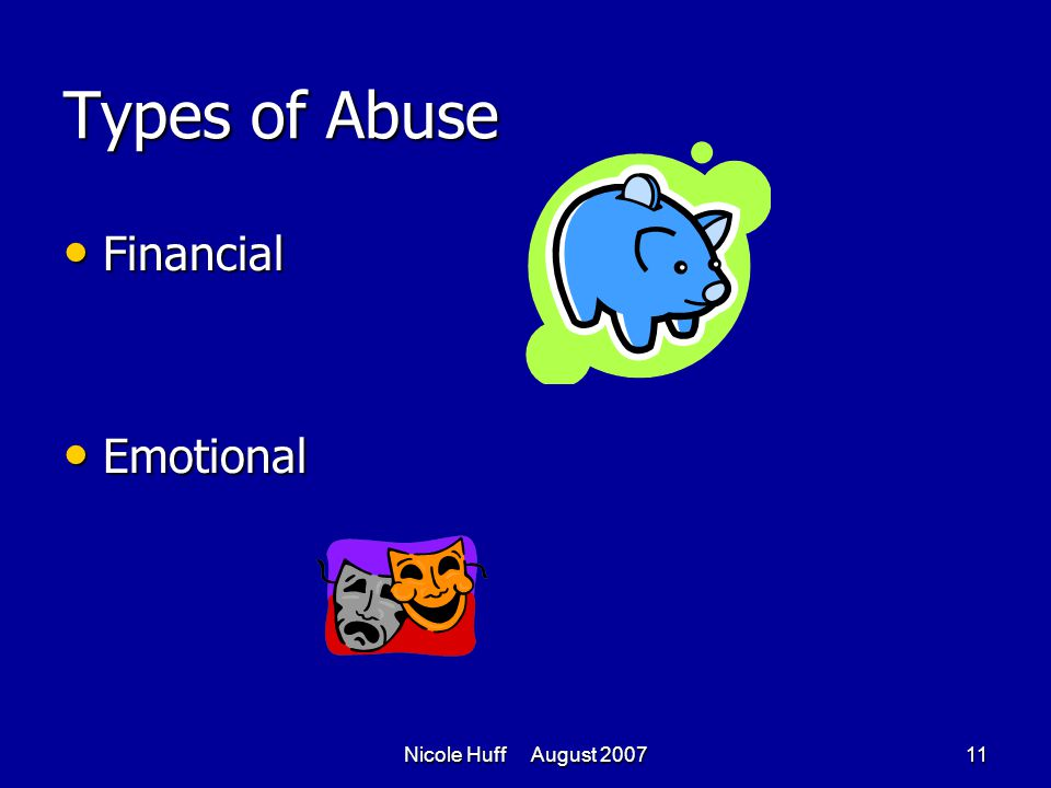 Nicole Huff August 200711 Types of Abuse Financial Financial Emotional Emotional