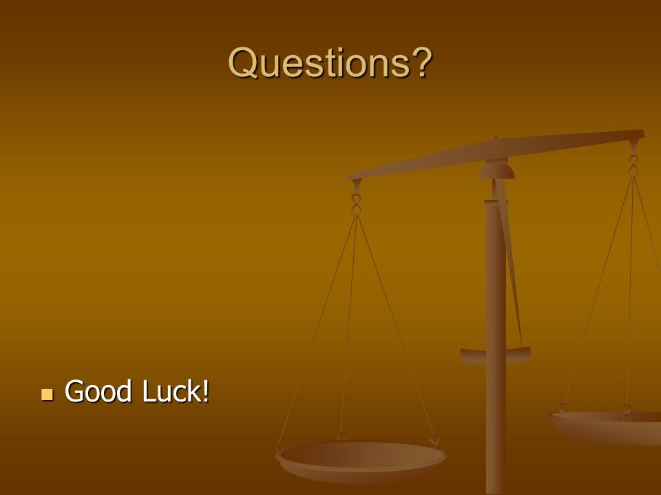 Questions Good Luck! Good Luck!