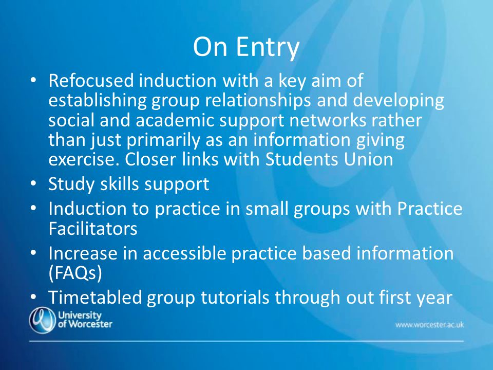 On Entry Refocused induction with a key aim of establishing group relationships and developing social and academic support networks rather than just primarily as an information giving exercise.