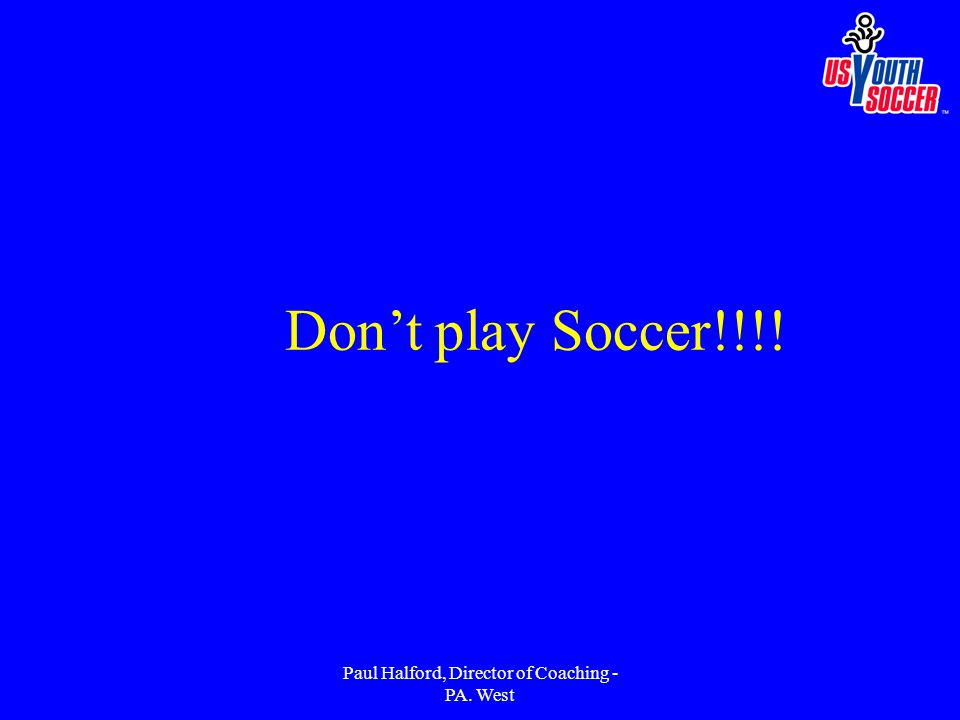 Paul Halford, Director of Coaching - PA. West Don't play Soccer!!!!