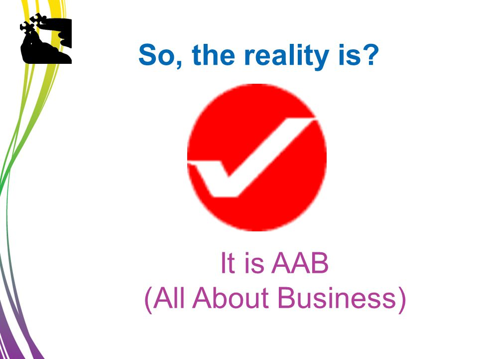 So, the reality is It is AAB (All About Business)